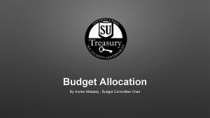 Budget Allocation By Hunter Malasky Budget Committee Chair