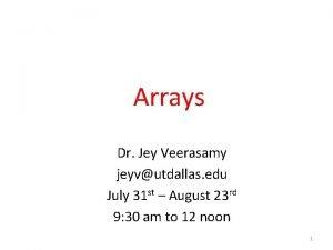 Arrays Dr Jey Veerasamy jeyvutdallas edu July 31