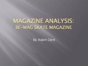 MAGAZINE ANALYSIS BEMAG SKATE MAGAZINE By Adam Dent