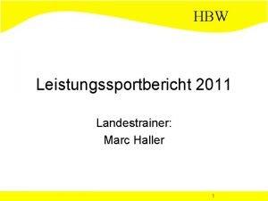 HBW Leistungssportbericht 2011 Landestrainer Marc Haller 1 HBW