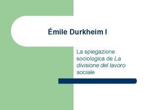 mile Durkheim I La spiegazione sociologica de La