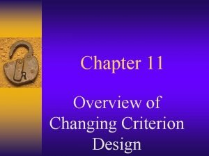 Chapter 11 Overview of Changing Criterion Design Changing