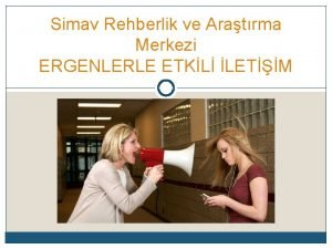 Simav Rehberlik ve Aratrma Merkezi ERGENLERLE ETKL LETM