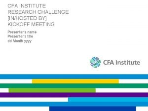 CFA INSTITUTE RESEARCH CHALLENGE INHOSTED BY KICKOFF MEETING