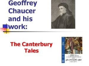 Geoffrey Chaucer and his work The Canterbury Tales
