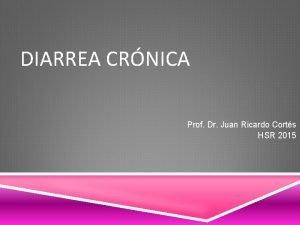 DIARREA CRNICA Prof Dr Juan Ricardo Corts HSR