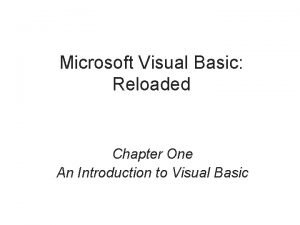 Microsoft Visual Basic Reloaded Chapter One An Introduction