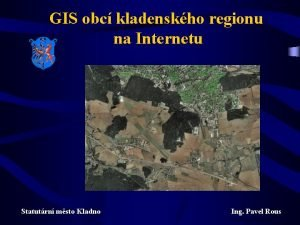 GIS obc kladenskho regionu na Internetu Statutrn msto