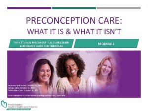 PRECONCEPTION CARE WHAT IT IS WHAT IT ISNT