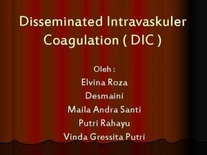 Disseminated Intravaskuler Coagulation DIC Oleh Elvina Roza Desmaini