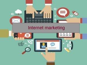Internet marketing What is Internet Marketing Internet marketing