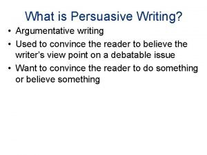 What is Persuasive Writing Argumentative writing Used to
