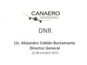 DNR Lic Alejandro Cobin Bustamante Director General 12