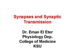 Synapses and Synaptic Transmission Dr Eman El Eter