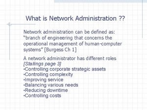 What is Network Administration Network administration can be