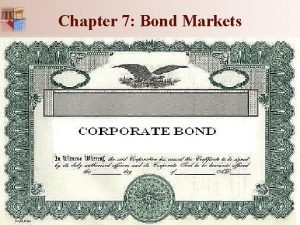 Chapter 7 Bond Markets Chapter 7 Bond Markets
