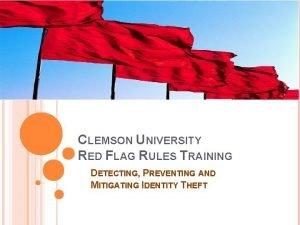 CLEMSON UNIVERSITY RED FLAG RULES TRAINING DETECTING PREVENTING