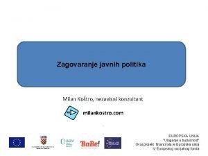 Zagovaranje javnih politika Milan Kotro nezavisni konzultant milankostro