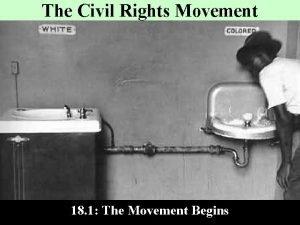 The Civil Rights Movement 18 1 The Movement