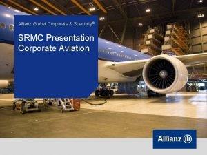 Allianz Global Corporate Specialty SRMC Presentation Corporate Aviation