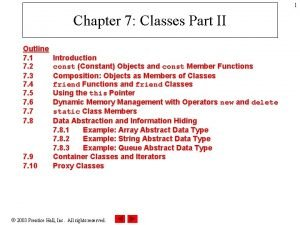 1 Chapter 7 Classes Part II Outline 7