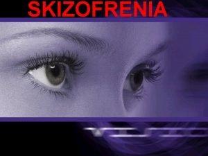 SKIZOFRENIA PENDAHULUAN Skizofrenia Sindrom klinik ditandai oleh psikopatologi