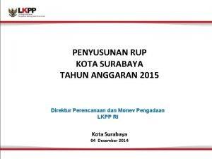 PENYUSUNAN RUP KOTA SURABAYA TAHUN ANGGARAN 2015 Direktur