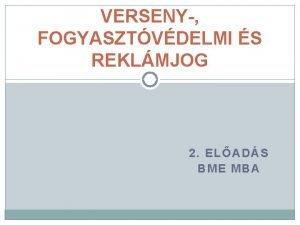 VERSENY FOGYASZTVDELMI S REKLMJOG 2 ELADS BME MBA