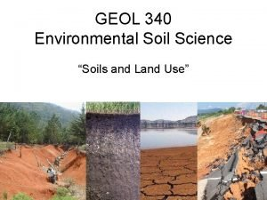 GEOL 340 Environmental Soil Science Soils and Land