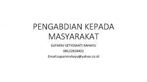 PENGABDIAN KEPADA MASYARAKAT SUPARNI SETYOWATI RAHAYU 08122818402 Email