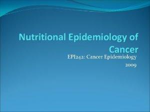 Nutritional Epidemiology of Cancer EPI 242 Cancer Epidemiology