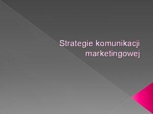 Strategie komunikacji marketingowej Projekt Opracowac Analyzu Strategie Komunikacji