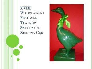 XVIII WROCAWSKI FESTIWAL TEATRW SZKOLNYCH ZIELONA G XVIII