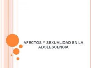 AFECTOS Y SEXUALIDAD EN LA ADOLESCENCIA La adolescencia