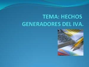TEMA HECHOS GENERADORES DEL IVA OBJETIVO DEL TEMA