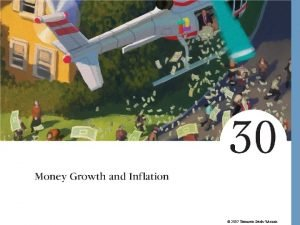 2007 Thomson SouthWestern Money Growth and Inflation The
