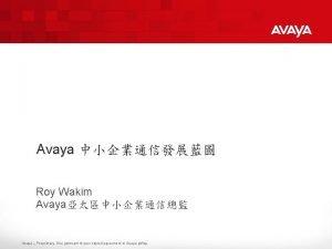 Avaya Roy Wakim Avaya Avaya Proprietary Use pursuant