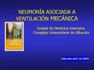NEUMONA ASOCIADA A VENTILACIN MECNICA Unidad de Medicina