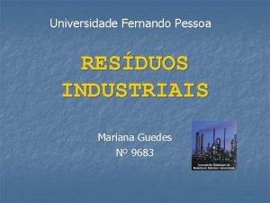 Universidade Fernando Pessoa RESDUOS INDUSTRIAIS Mariana Guedes N