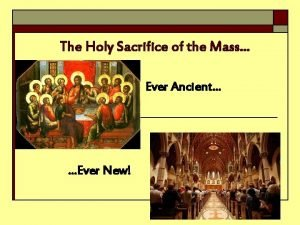 The Holy Sacrifice of the Mass Ever Ancient