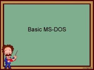 Basic MSDOS Tim Paterson Original author of MSDOS