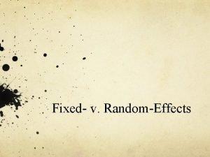 Fixed v RandomEffects Fixed and Random Effects 1