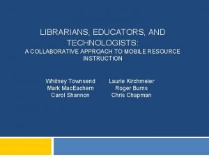 LIBRARIANS EDUCATORS AND TECHNOLOGISTS A COLLABORATIVE APPROACH TO