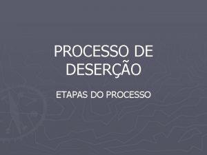 PROCESSO DE DESERO ETAPAS DO PROCESSO CAPA POLCIA