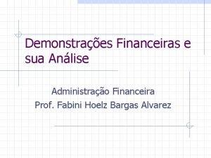 Demonstraes Financeiras e sua Anlise Administrao Financeira Prof