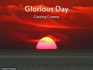 Glorious Day Casting Crowns One day when Heaven