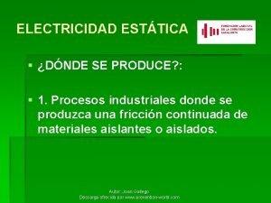 ELECTRICIDAD ESTTICA DNDE SE PRODUCE 1 Procesos industriales