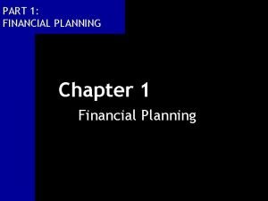 PART 1 FINANCIAL PLANNING Chapter 1 Financial Planning
