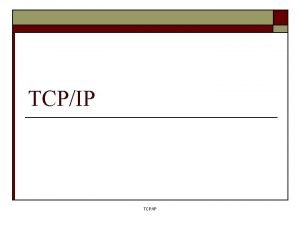 TCPIP TCPIP o o Internet standardi Internet sloj
