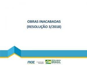 OBRAS INACABADAS RESOLUO 32018 RETOMADA DE OBRAS INACABADAS